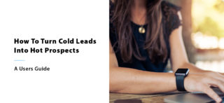 How To Turn Cold Leads Into Hot Prospects