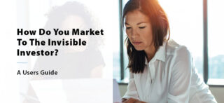 How Do You Market To The Invisible Investor?