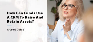 How Can Funds Use A CRM To Raise And Retain Assets?
